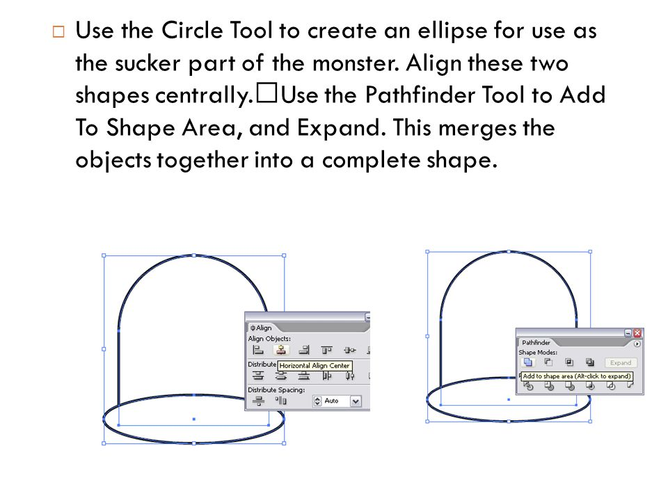  Use the Circle Tool to create an ellipse for use as the sucker part of the monster.