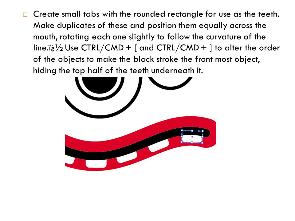  Create small tabs with the rounded rectangle for use as the teeth.