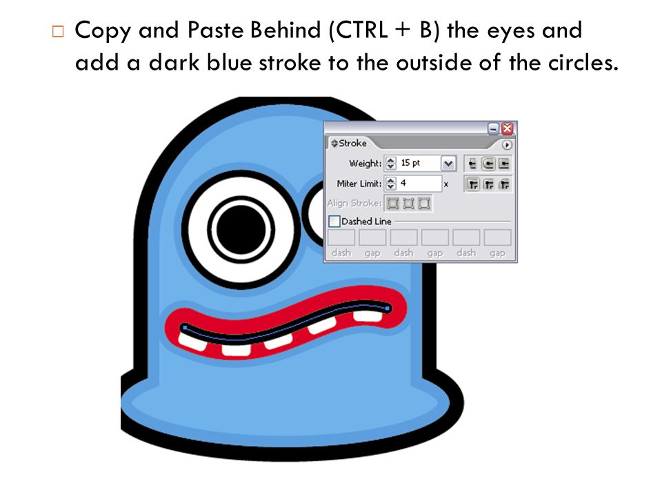  Copy and Paste Behind (CTRL + B) the eyes and add a dark blue stroke to the outside of the circles.