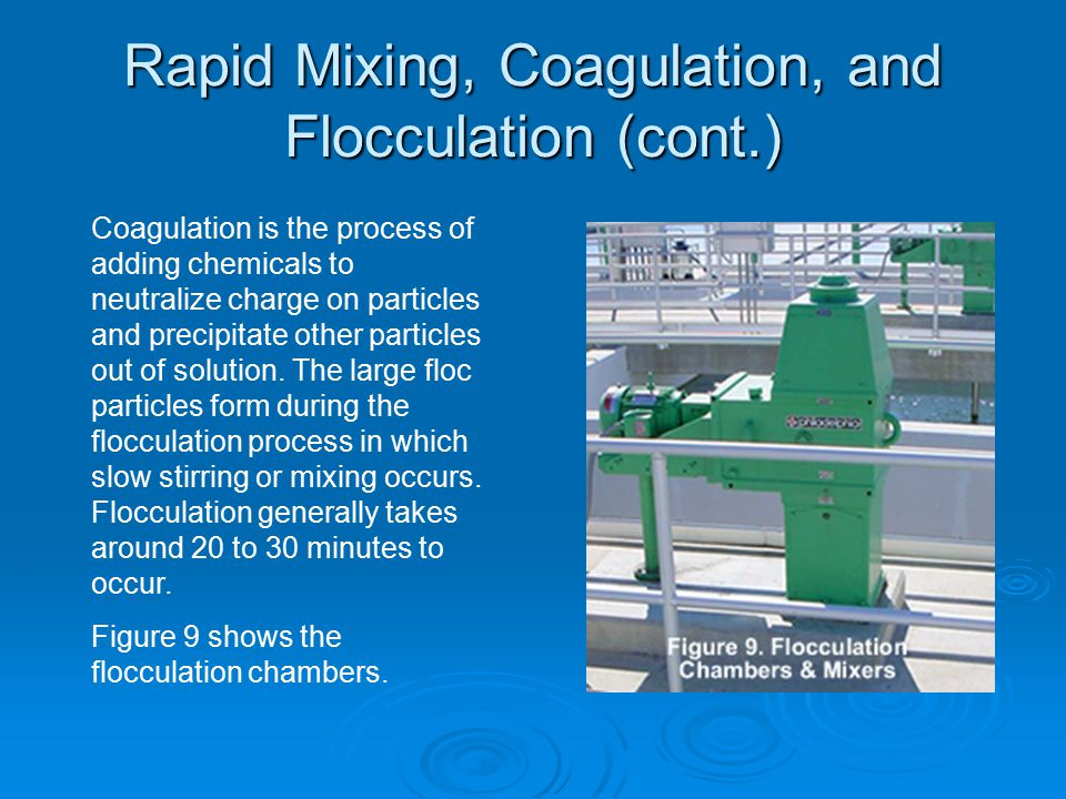 Rapid Mixing, Coagulation, and Flocculation (cont.) Figure 10 shows the flocs that are forming.