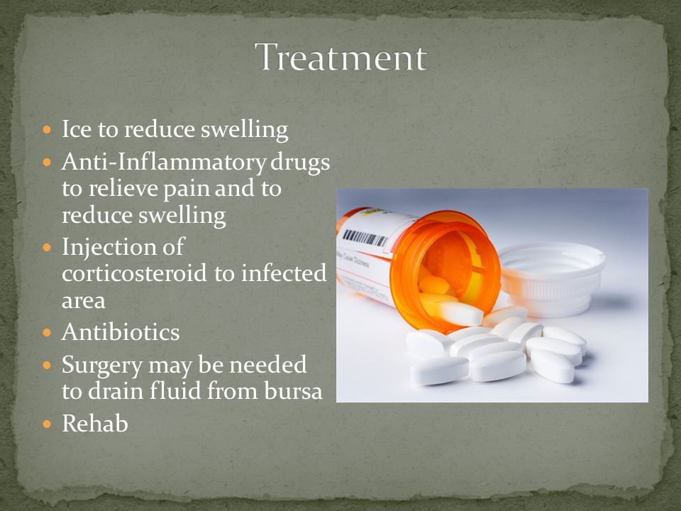 Ice to reduce swelling Anti-Inflammatory drugs to relieve pain and to reduce swelling Injection of corticosteroid to infected area Antibiotics Surgery may be needed to drain fluid from bursa Rehab