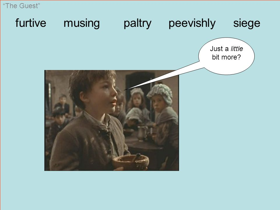 """furtive musing paltry peevishly siege """"The Guest"""" Just a little bit more?"""