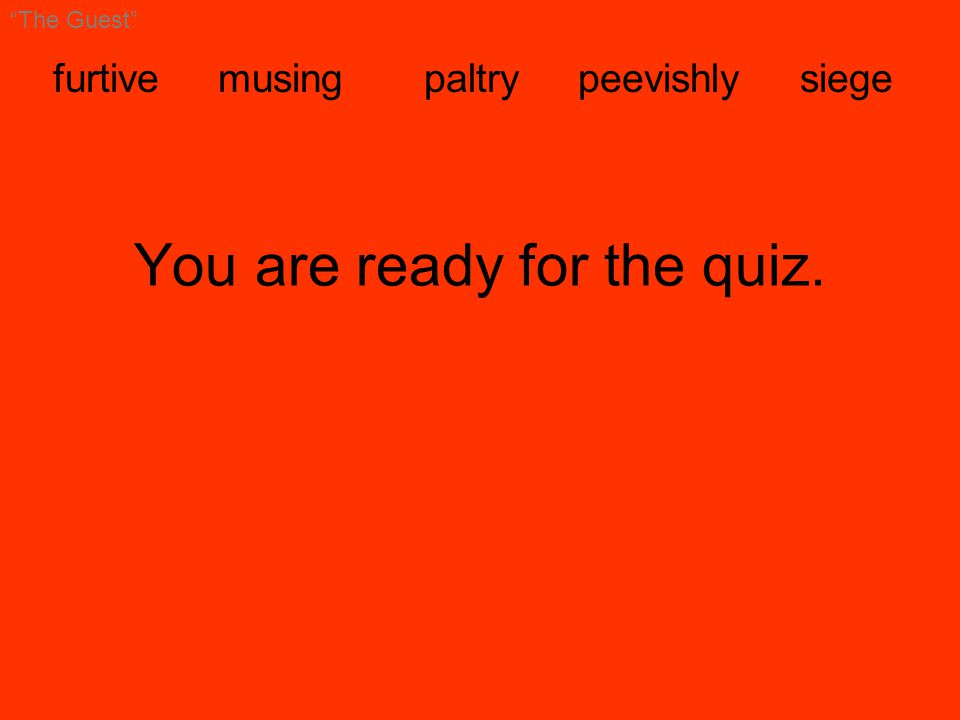 furtive musing paltry peevishly siege The Guest You are ready for the quiz.