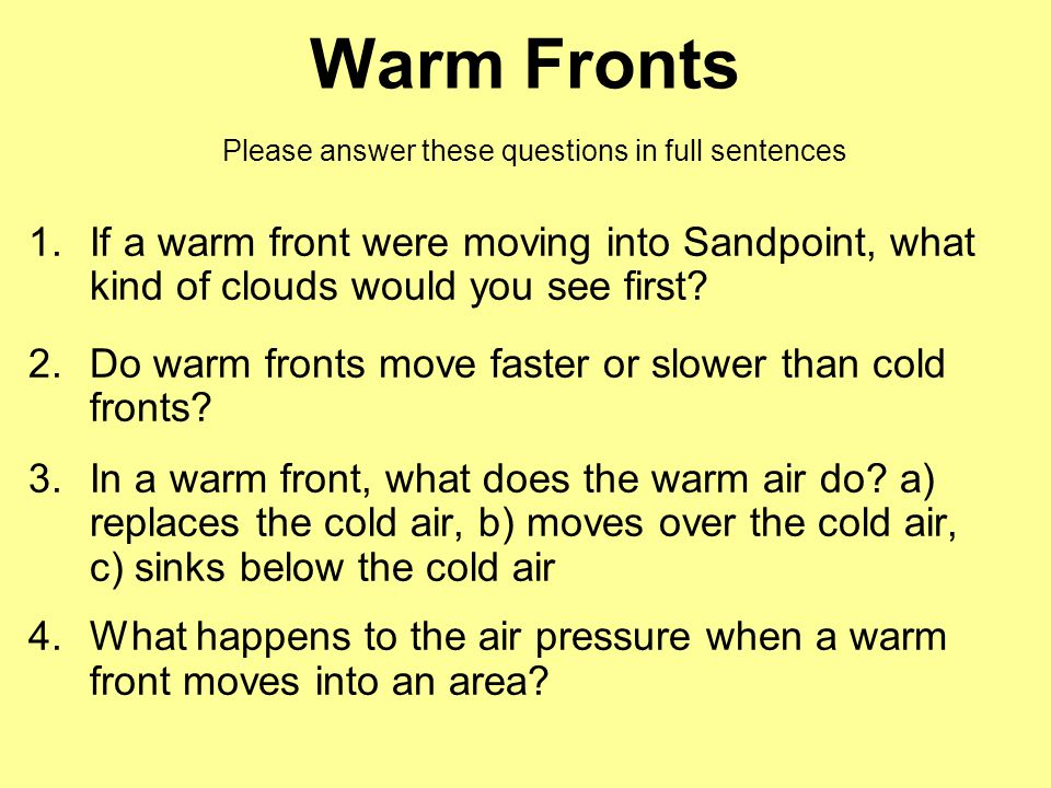 Warm Fronts Please answer these questions in full sentences 1.If a warm front were moving into Sandpoint, what kind of clouds would you see first? 2.D