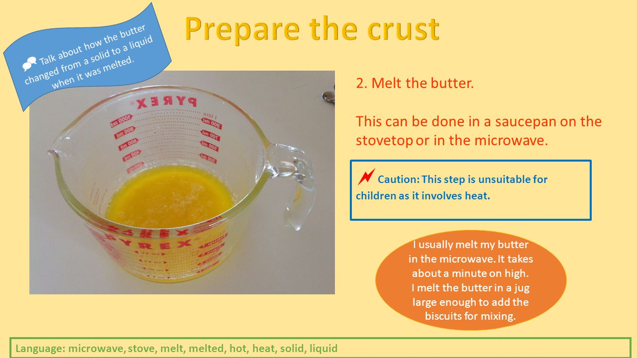 2. Melt the butter. This can be done in a saucepan on the stovetop or in the microwave.