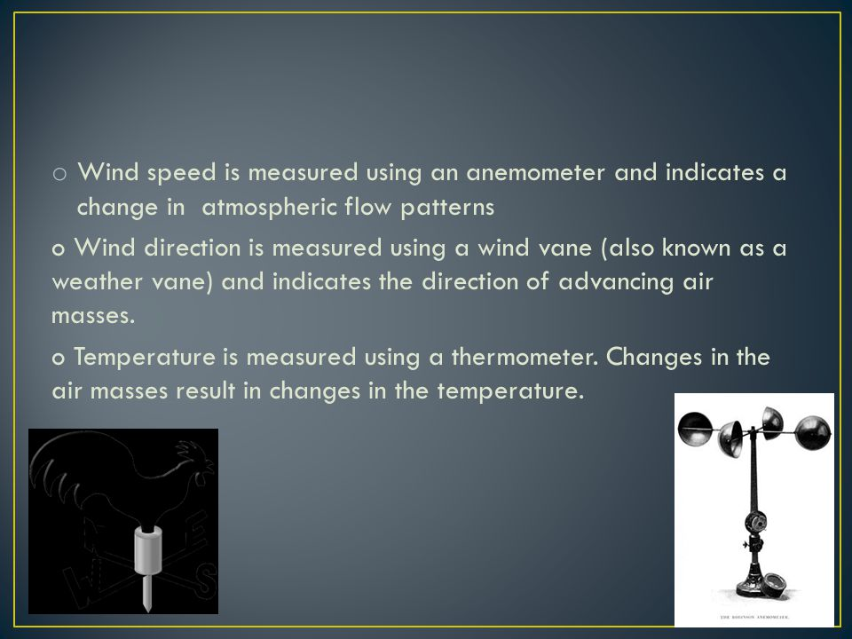 o Humidity can be measured with sling psychrometers or hygrometers.