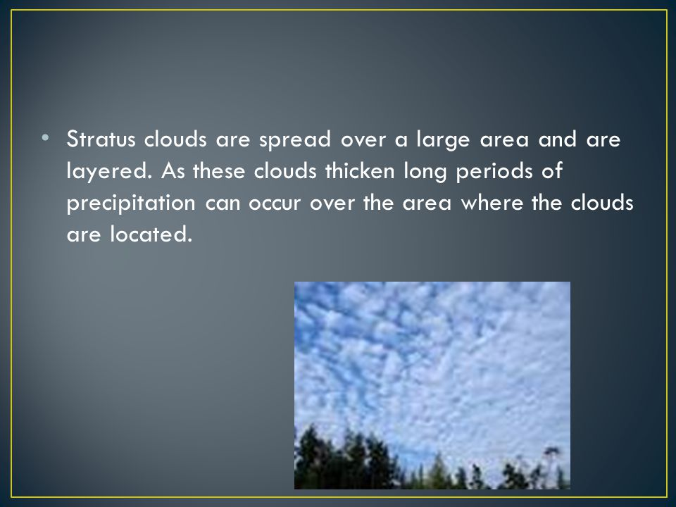 The basic shape name of a cloud can be combined with the appropriate prefix or suffix listed below as clues to the weather conditions that may result.