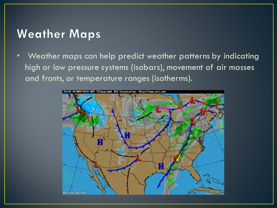 o Satellite images are used for seeing cloud patterns and movements.