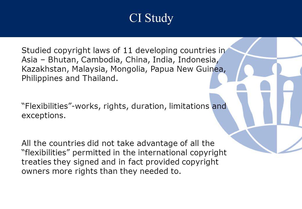 CI Study Studied copyright laws of 11 developing countries in Asia – Bhutan, Cambodia, China, India, Indonesia, Kazakhstan, Malaysia, Mongolia, Papua