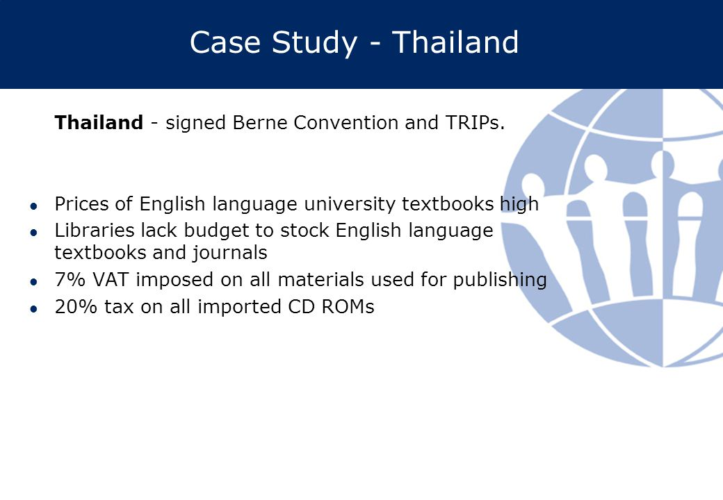 Case Study - Thailand Thailand - signed Berne Convention and TRIPs.