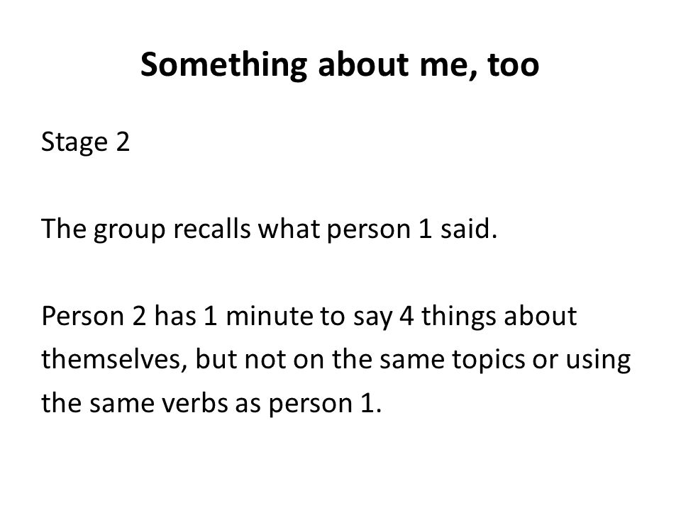 Something about me, too Stage 2 The group recalls what person 1 said.