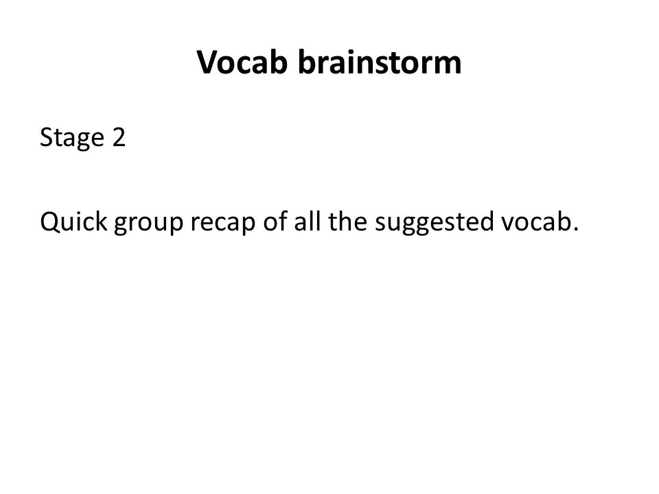 Vocab brainstorm Stage 2 Quick group recap of all the suggested vocab.