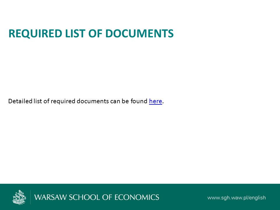 REQUIRED LIST OF DOCUMENTS Detailed list of required documents can be found here.here