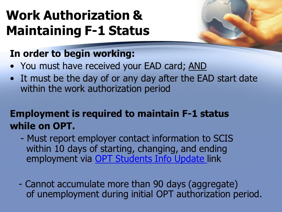 Work Authorization & Maintaining F-1 Status In order to begin working: You must have received your EAD card; AND It must be the day of or any day afte