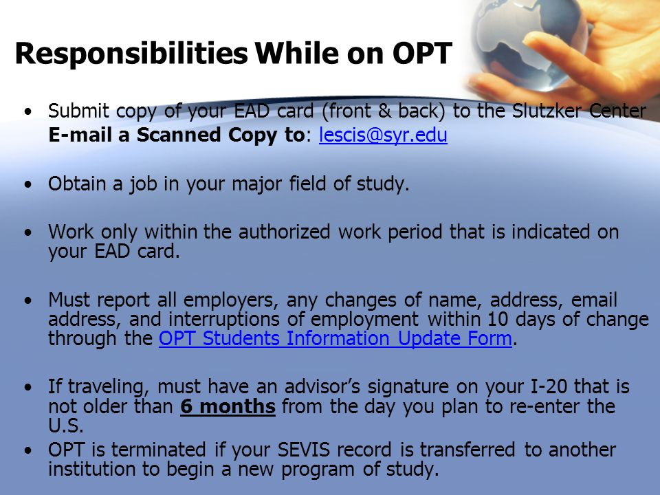 Responsibilities While on OPT Submit copy of your EAD card (front & back) to the Slutzker Center E-mail a Scanned Copy to: lescis@syr.edulescis@syr.ed