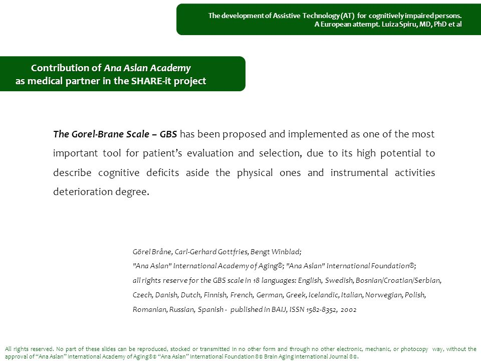 The Gorel-Brane Scale – GBS has been proposed and implemented as one of the most important tool for patient's evaluation and selection, due to its high potential to describe cognitive deficits aside the physical ones and instrumental activities deterioration degree.
