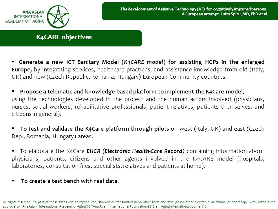  Generate a new ICT Sanitary Model (K4CARE model) for assisting HCPs in the enlarged Europe, by integrating services, healthcare practices, and assistance knowledge from old (Italy, UK) and new (Czech Republic, Romania, Hungary) European Community countries.