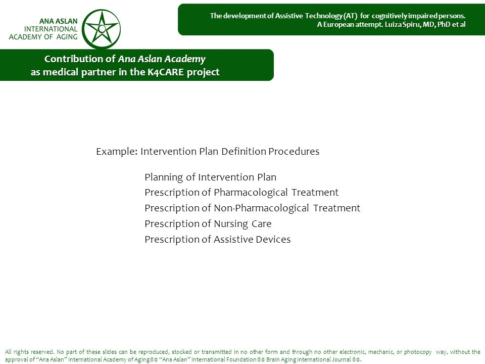 Example: Intervention Plan Definition Procedures Planning of Intervention Plan Prescription of Pharmacological Treatment Prescription of Non-Pharmacological Treatment Prescription of Nursing Care Prescription of Assistive Devices All rights reserved.