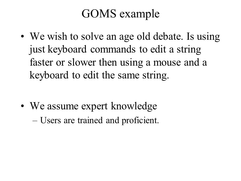 GOMS example We wish to solve an age old debate.