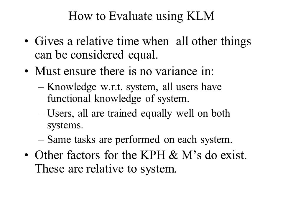 How to Evaluate using KLM Gives a relative time when all other things can be considered equal.