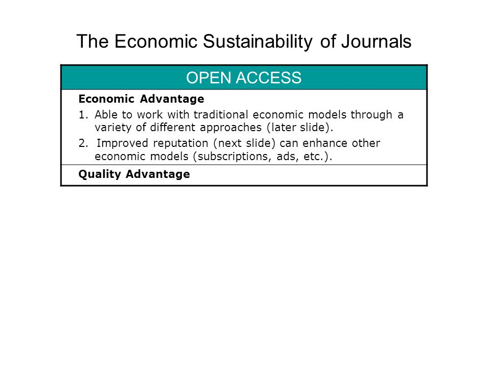 The Economic Sustainability of Journals OPEN ACCESS Economic Advantage 1.Able to work with traditional economic models through a variety of different approaches (next slide).
