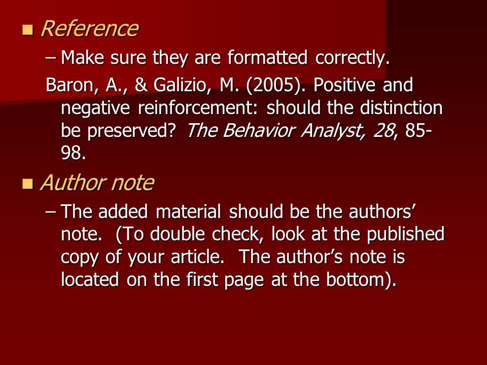 Reference Reference –Make sure they are formatted correctly. Baron, A., & Galizio, M. (2005). Positive and negative reinforcement: should the distinct