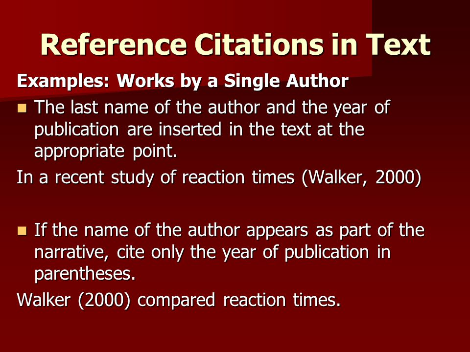 Reference Citations in Text Examples: Works by a Single Author The last name of the author and the year of publication are inserted in the text at the appropriate point.