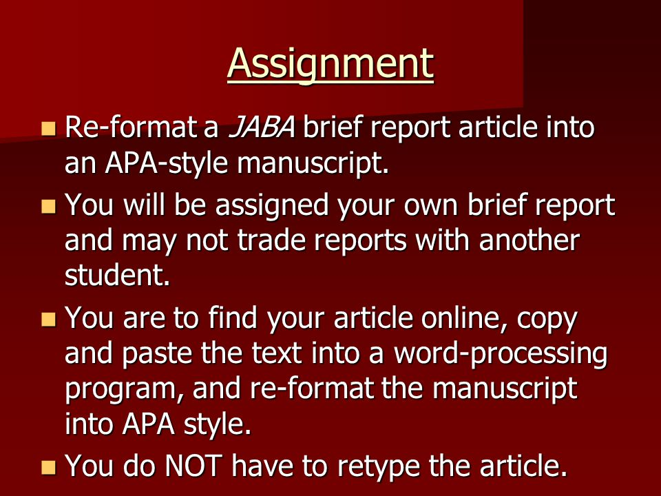 Assignment Re-format a JABA brief report article into an APA-style manuscript. Re-format a JABA brief report article into an APA-style manuscript. You