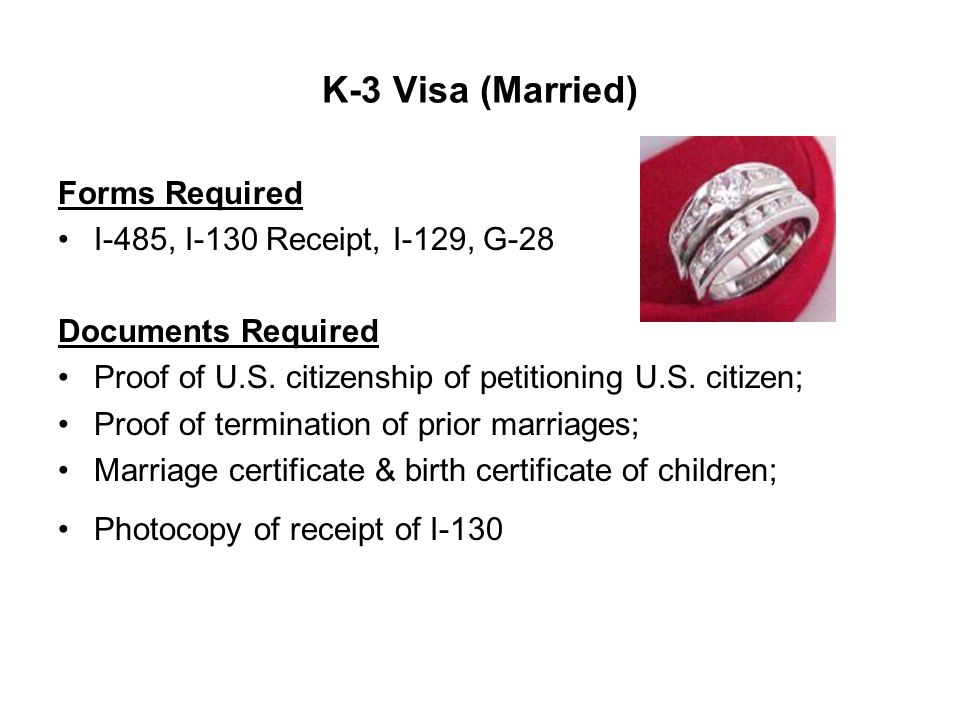 K-3 Visa (Married) Forms Required I-485, I-130 Receipt, I-129, G-28 Documents Required Proof of U.S.