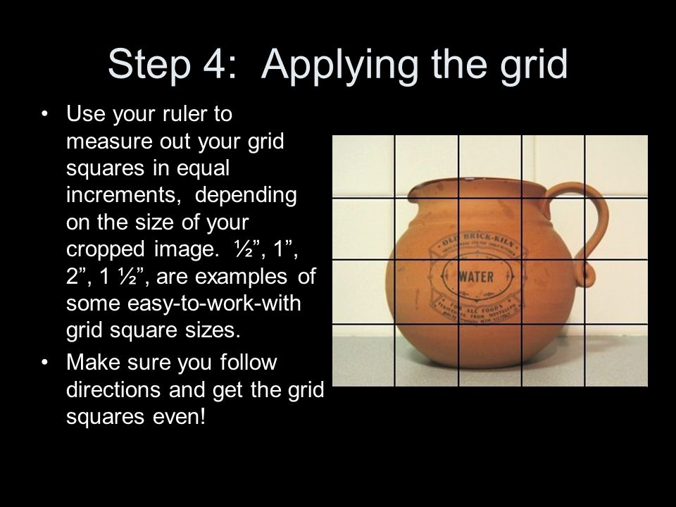 """Step 4: Applying the grid Use your ruler to measure out your grid squares in equal increments, depending on the size of your cropped image. ½"""", 1"""", 2"""""""