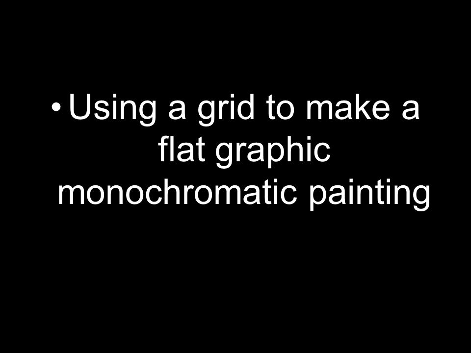 Using a grid to make a flat graphic monochromatic painting