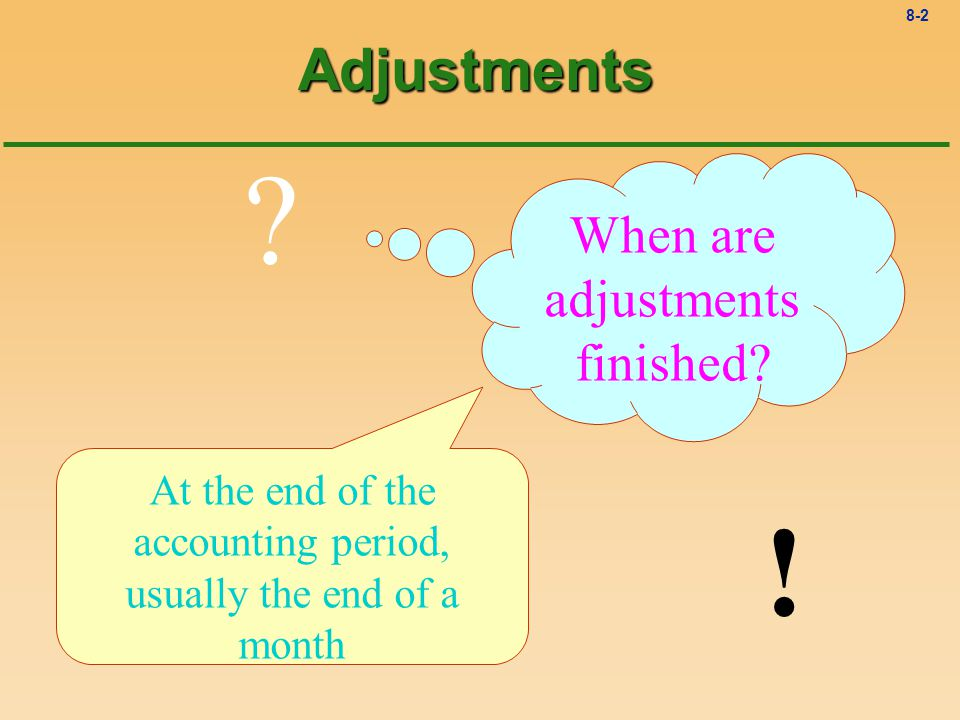 8-2Adjustments .When are adjustments finished.