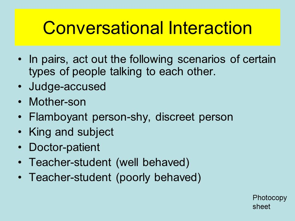 Conversational Interaction In pairs, act out the following scenarios of certain types of people talking to each other.