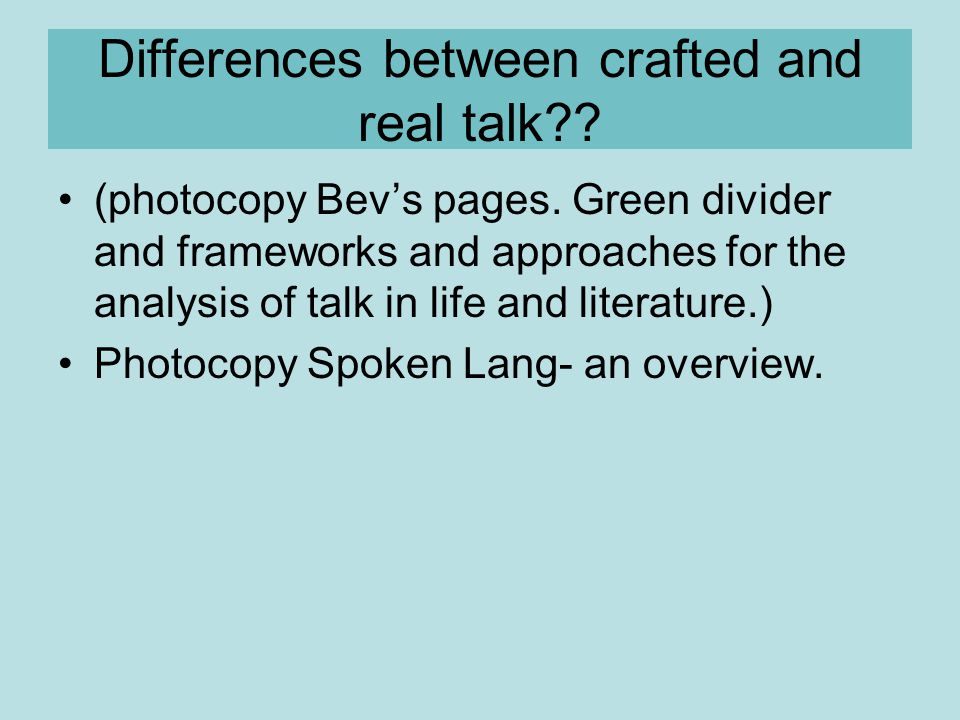 Differences between crafted and real talk . (photocopy Bev's pages.