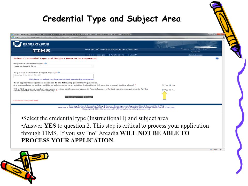 Credential Type and Subject Area Select the credential type (Instructional I) and subject area Answer YES to question 2. This step is critical to proc
