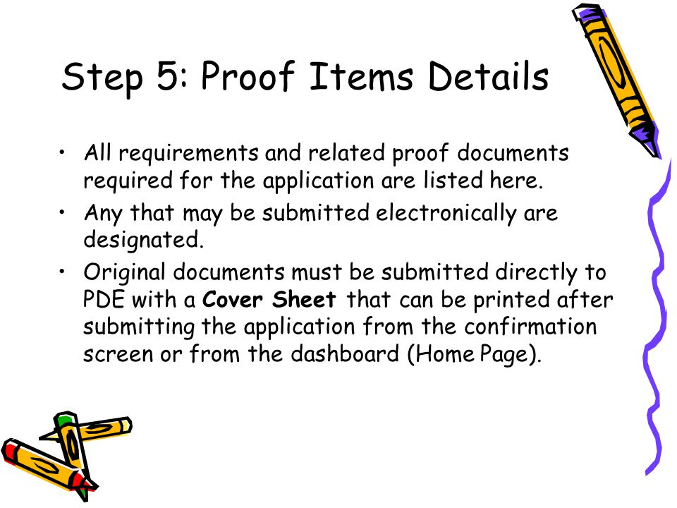 Step 5: Proof Items Details All requirements and related proof documents required for the application are listed here. Any that may be submitted elect