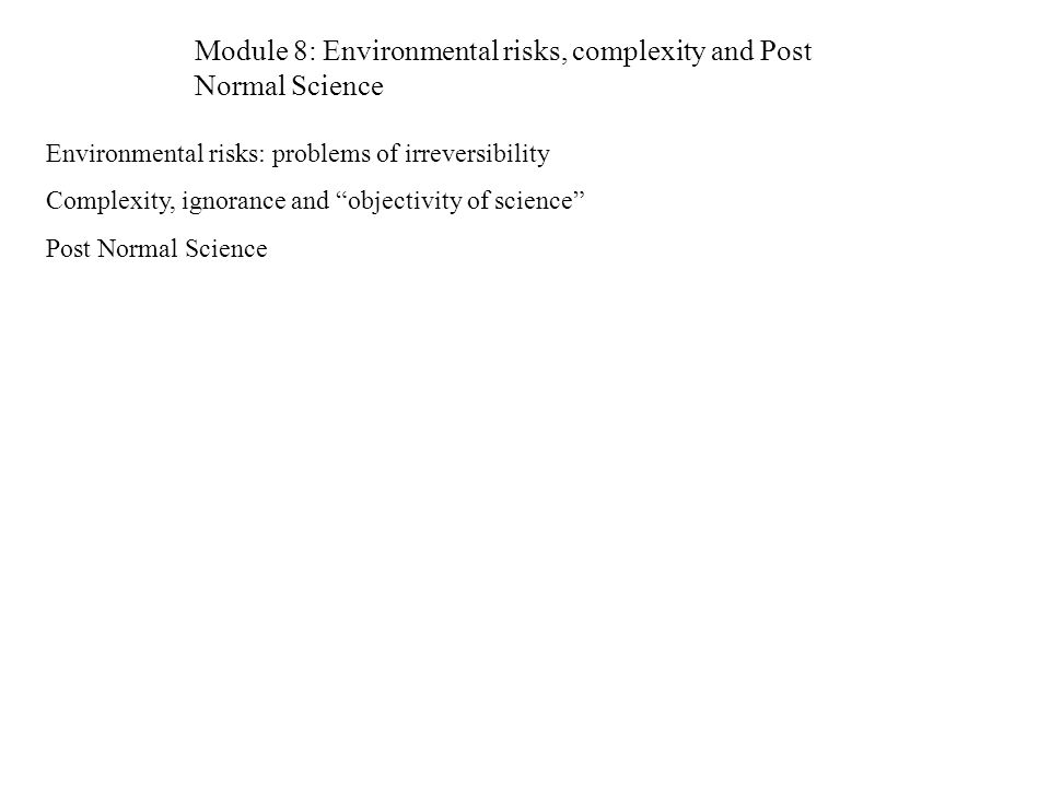 Environmental risks Irreversibility: for example biodiversity reduction Complexity: not possible to know neither the probability, neither the possible outcomes.