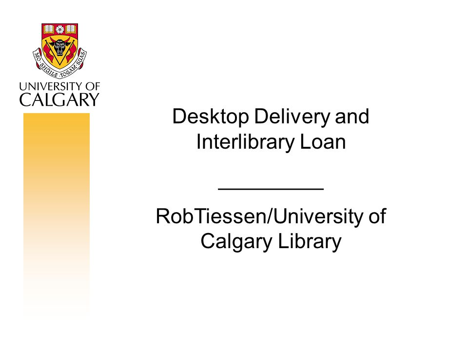Desktop Delivery and Interlibrary Loan _________ RobTiessen/University of Calgary Library