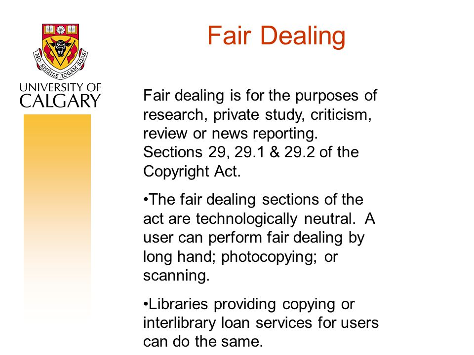 Fair Dealing Fair dealing is for the purposes of research, private study, criticism, review or news reporting.