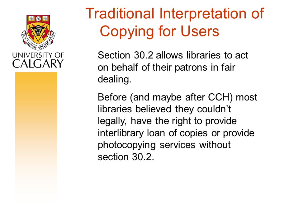 Traditional Interpretation of Copying for Users Section 30.2 allows libraries to act on behalf of their patrons in fair dealing.