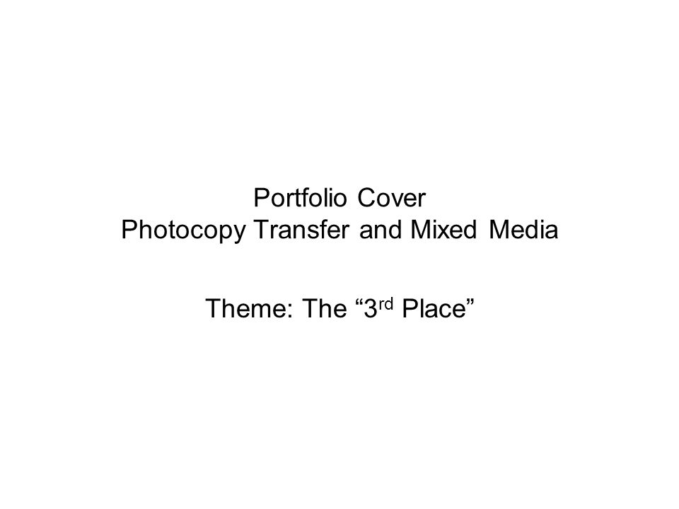 Portfolio Cover Photocopy Transfer and Mixed Media Theme: The 3 rd Place
