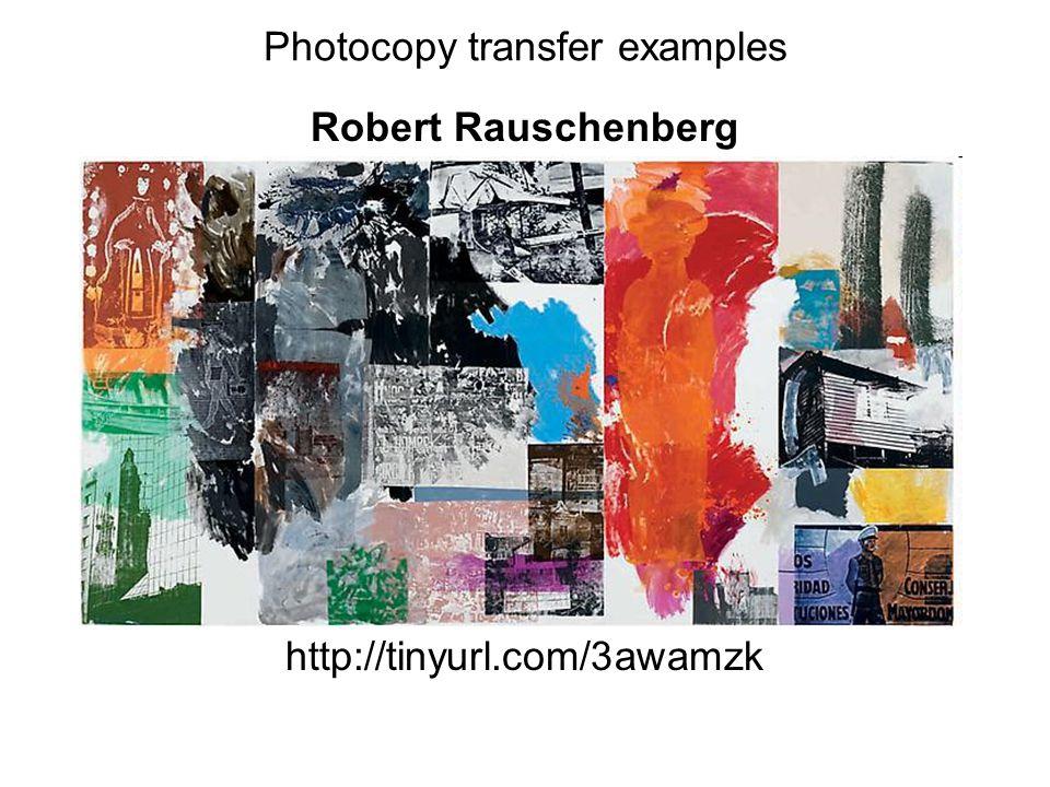 Photocopy transfer examples Robert Rauschenberg http://tinyurl.com/3awamzk