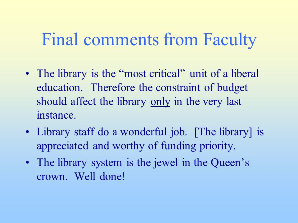 Final comments from Faculty The library is the most critical unit of a liberal education.
