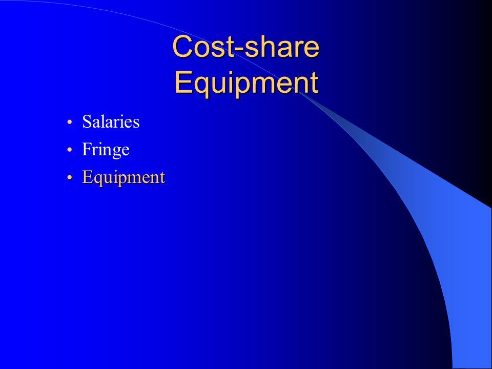 Cost-share Equipment Salaries Fringe Equipment Equipment
