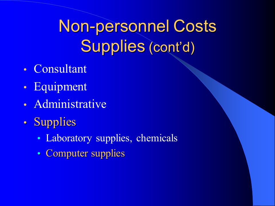 Non-personnel Costs Supplies (cont'd) Consultant Equipment Administrative Supplies Supplies Laboratory supplies, chemicals Computer supplies Computer supplies