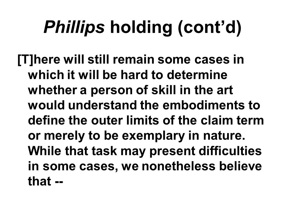 Phillips holding [T]he methodology [Texas Digital] adopted placed too much reliance on extrinsic sources such as dictionaries, treatises, and encyclopedias and too little on intrinsic sources, in particular the specification and prosecution history.