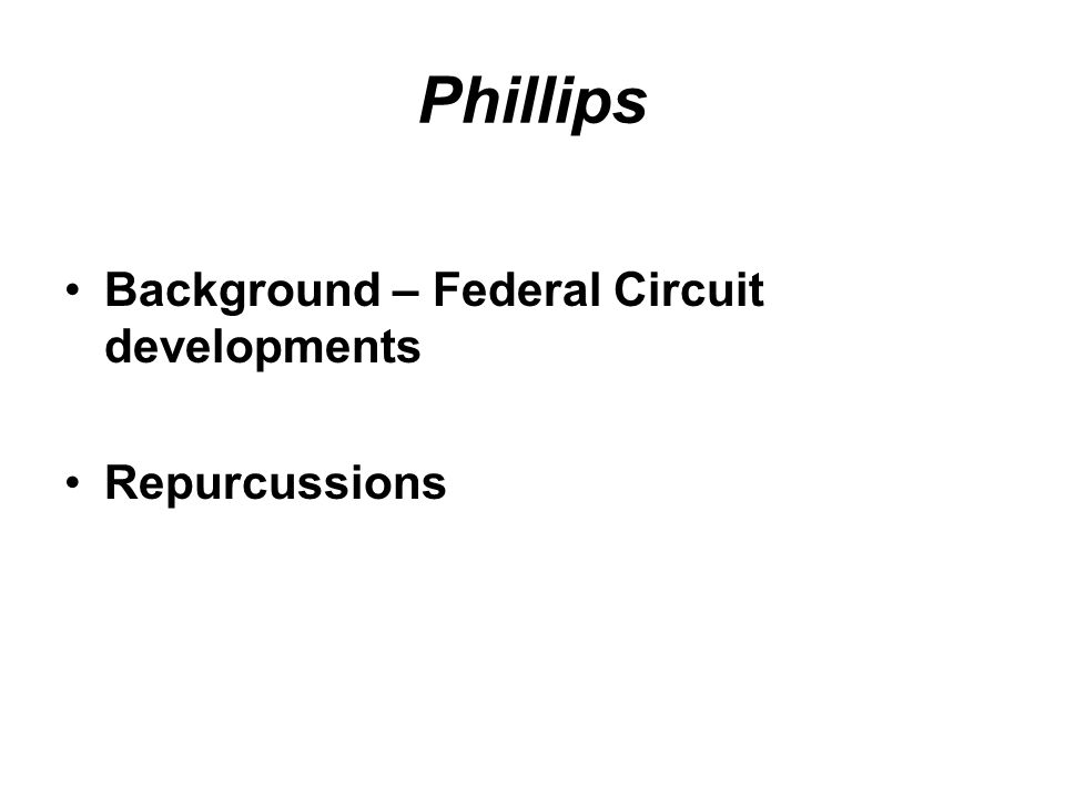 Phillips Background – Federal Circuit developments Repurcussions