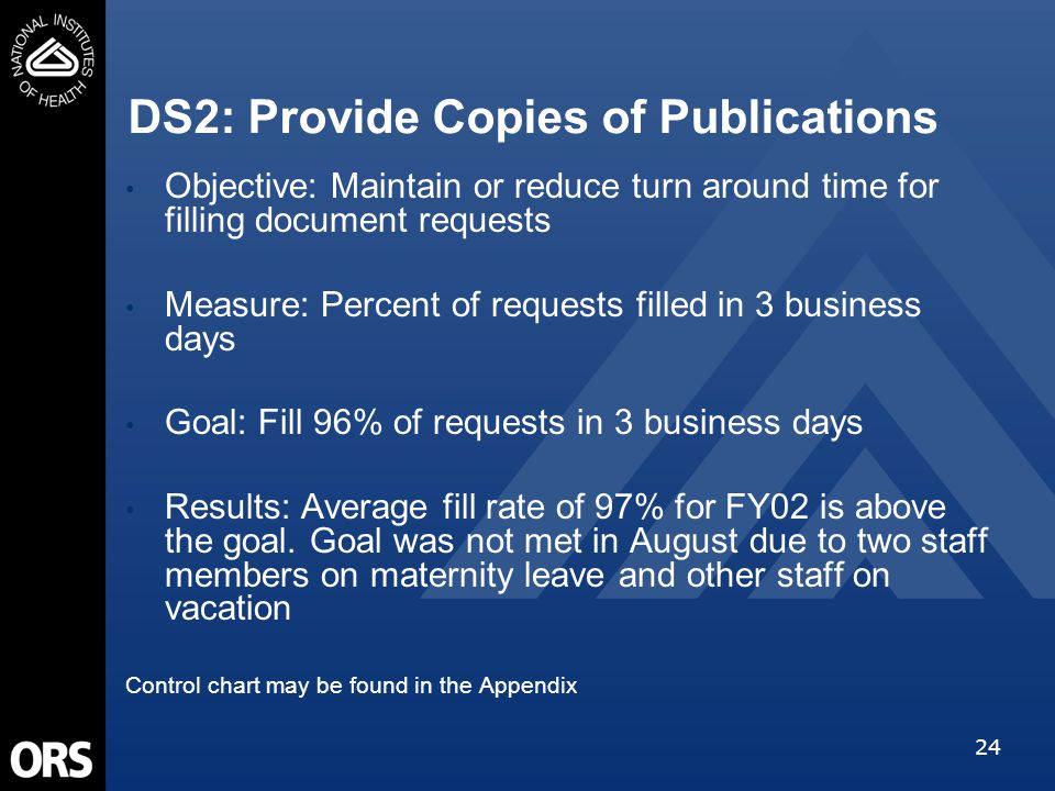 24 DS2: Provide Copies of Publications Objective: Maintain or reduce turn around time for filling document requests Measure: Percent of requests fille