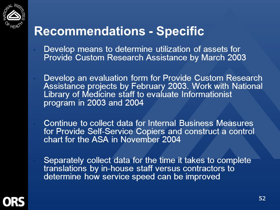 52 Recommendations - Specific Develop means to determine utilization of assets for Provide Custom Research Assistance by March 2003 Develop an evaluat