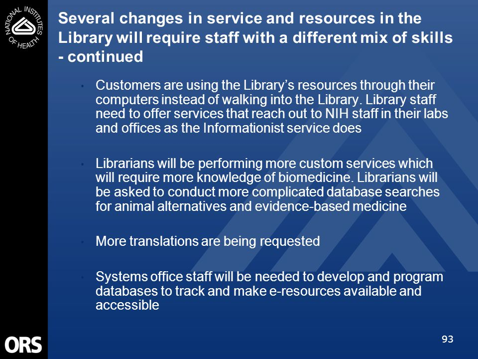 93 Several changes in service and resources in the Library will require staff with a different mix of skills - continued Customers are using the Libra